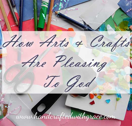 How Arts and Crafts are pleasing to God