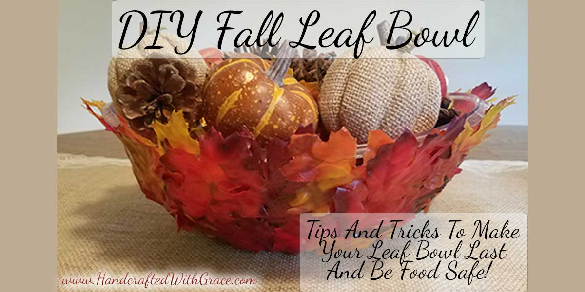 DIY Fall Leaf Bowl – Tips and Tricks to make your Leaf Bowl last and be food safe.
